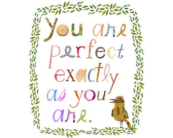you are perfect exactly as you are print, a little birdie told me print , quote print, inspirational print