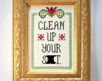 Clean Up Your S&*t Cross Stitch -- for when subtle reminders have failed