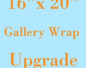 Upgrade Any 16x20 Canvas to a 16x20 Gallery Wrap Canvas