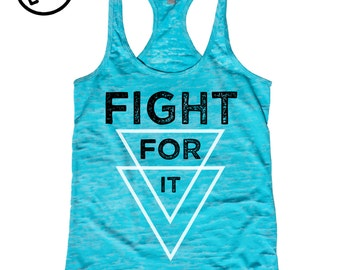 FIGHT FOR IT. Workout Tank. Motivational Workout Tank. Fitness Motivation. Run. Running Tank. Fitness. Burnout Tank