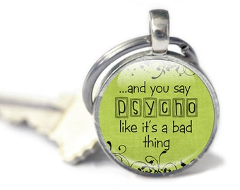 Green funny quote keychain, psycho humorous keyring, humorous quote, sassy, sarcastic, gift for her, woman's keyring, Humor Gift,Keychain