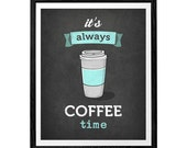 It's always coffee time. Grey Coffee print Grey coffee poster coffee time typographic print grey kitchen wall art teal print kitchen print