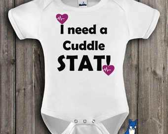 Funny baby clothing, I need a cuddle STAT, baby clothes, doctor and nurse inspired, by BlueFoxApparel *098