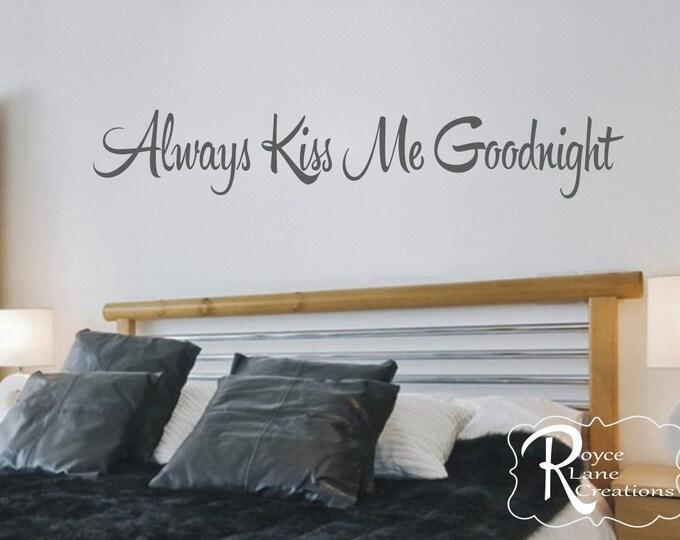 Always Kiss Me Goodnight #2 Vinyl Bedroom Wall Decal  - Bedroom Decor - Bedroom Wall Decor-Master Bedroom Decor- Bedroom Decal