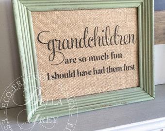 Grandchildren Are So Much Fun I Should Have Had Them First - Grandparent Gift - Burlap or Cotton Print - Eco-Friendly Decor - Grandma Gift