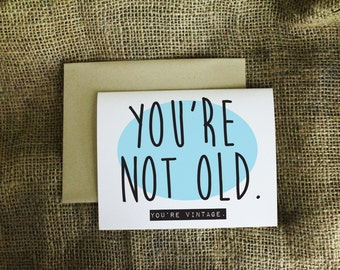 You're Not Old You're Vintage Card Happy Birthday Card birthday card funny birthday card card for old friend