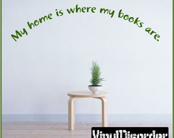 My home is where my books are - Vinyl Wall Decal - Wall Quotes - Vinyl Sticker - Libraryquotes09ET