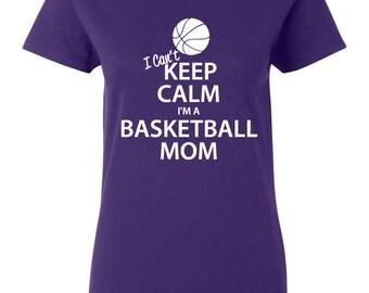 I Can't Keep Calm I'm a Basketball Mom Shirt Proud Mom Sports Mom Varsity Mom Great Gift Idea Basketball Shirt BD-199
