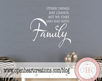 Family Wall Decal - Other Things May Change But We Start and End with Family Quote Saying Poem 28h x 28w QT0015
