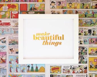 Gold Foil Print Make Beautiful Things - Metallic Gold