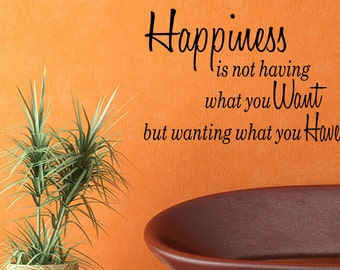 Wall Quotes Happiness is Not Having What You Want but Wanting What You Have Wall Decal Quotes Home Decor Vinyl Quote (B45)