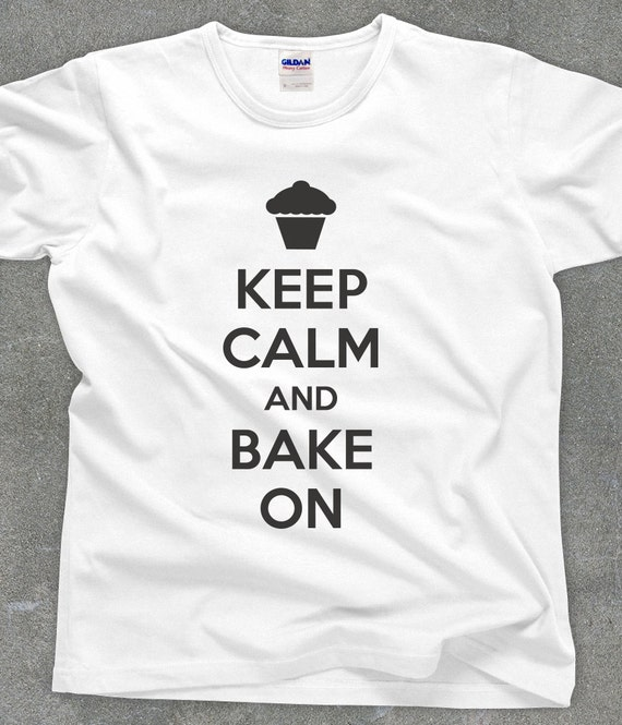 Keep Calm and Bake on funny baking shirt unisex men's women's tshirt - You Choose Color