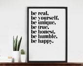 Be real, be yourself, be unique, be true, be honest, be humble, be happy. Quote Typography Art Print