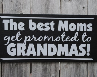 Best Moms get promoted to Grandmas... Personalized Wood Sign Wall Hanging