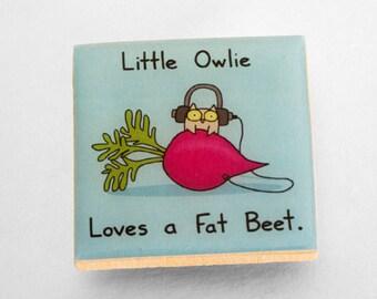 Little Owlie Loves a Fat Beet Magnet