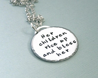Her children rise up and bless her - Sterling Silver Hand Stamped Mothers Necklace - Proverbs Quote - Mothers Day Gift