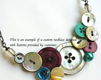 CUSTOM Necklace (Made to Order) - Jewelry made from Your OWN Vintage Buttons - Grandmother's Buttons