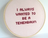 The Royal Tenenbaums embroidered quote : I always Wanted to be a Tenenbaum. Wes Anderson Movie quote.