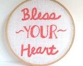 Bless Your Heart / Embroidery Hoop art, hoop art.  embroidered quote. Embroidered sign.  6 inch hoop. embroidered wall art