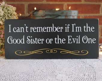 I Can't Remember Good Sister or the Evil One Wood Sign Witch Wall Decor Funny Family