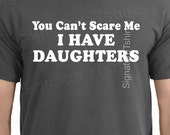 You Can't Scare Me I Have DAUGHTERS T shirt Fathers Day Gift for Dad from Kids Funny Mens T Shirt Present Best Dad Ever Christmas Gift Idea