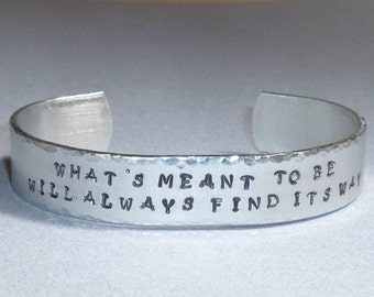 Whats meant to be will always find its way Hand Stamped Aluminum Cuff Bracelet - Inspirational Quote Cuff Bracelet