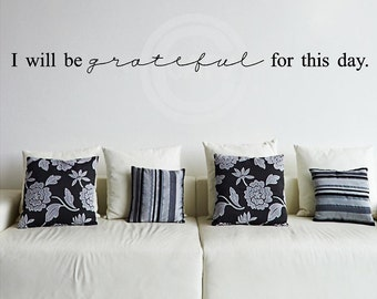 I Will Be Grateful For This Day wall saying vinyl lettering wall decal sticker