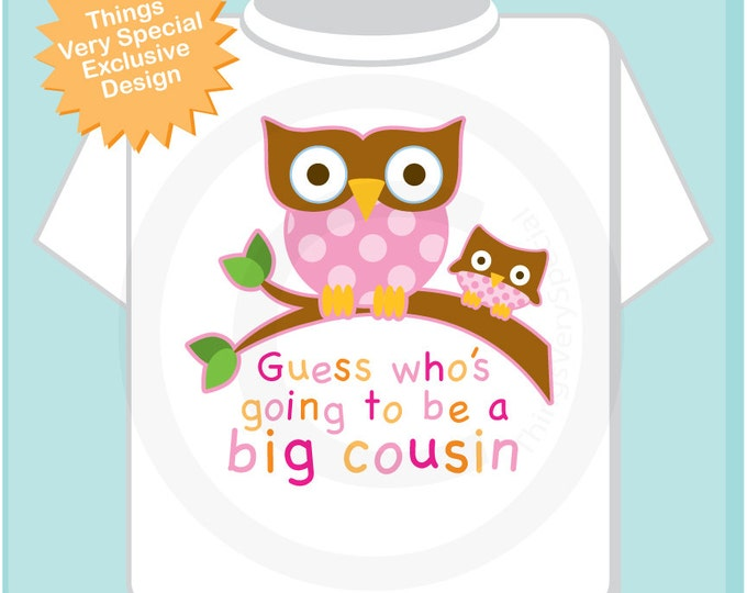 Guess Who's Going To Be A Big Cousin Owl Tee Shirt or Big Cousin Onesie Pregnancy Announcement, Owl Big Cousin with girl baby (01232014d)
