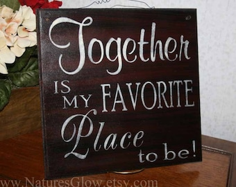 Together is My Favorite Place to Be - Wooden Sign - Inspirational Sign