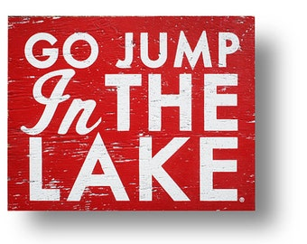 Go Jump in the Lake rustic Wooden Sign 15 x 18 White Type