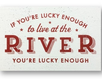 If You're Lucky Enough to Live at the River, You're Lucky Enough rustic wooden sign 8 x 12