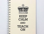 Large Teacher Journal Diary Notebook - Keep Calm and Teach On - Large Journal 8.5 x 5.5 Inches - Ivory