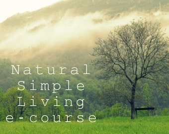 Natural Simple Living e-course - Class begins June 6th!