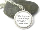 """Robert Frost Quote Necklace, """"The best way out is always through."""", Authors Quote Necklace, Writers  Quote, Silver or Bronze"""