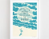 You can't stop the waves, but you can learn to surf - Art print