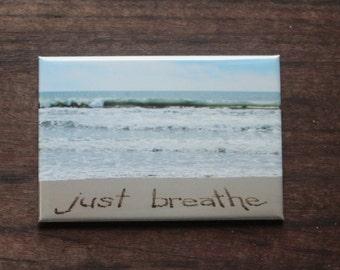 Just Breathe MAGNET - Strong Magnet for fridge, file cabinet.