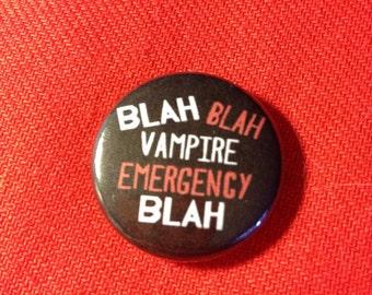 """Blah, blah, vampire emergency, blah 1"""" pinback button"""