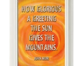 "John Muir Quote ""How Glorious A Greeting The Sun Gives The Mountains"" Outdoor Decor Wall Print"