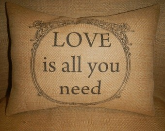Love is all you need  Burlap Pillow, anniversary- wedding -romance, INSERT INCLUDED