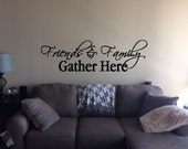 Friends and Family Gather Here-Living Room Decor- Wall Decal