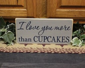 """Primitive """"I love you more than CUPCAKES"""" wooden sign - your color choice"""