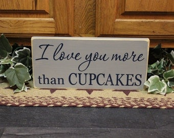 "Primitive ""I love you more than CUPCAKES"" wooden sign - your color choice"