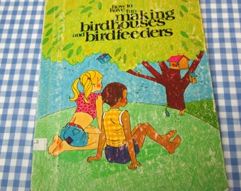 how to have fun making birdhouses and birdfeeders, vintage 1974 children's book