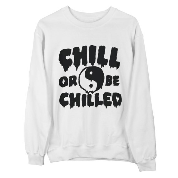 Yin Yang sweatshirt - Chill Or Be Chilled UNISEX sizes S, M, L, XL