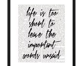 Printable Art Life Is Too Short To Leave The Important Words Unsaid 8x10