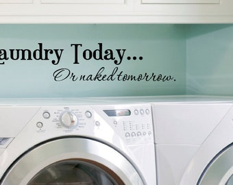 Laundry Today Or Naked Tomorrow.... vinyl decal wall art decor removable