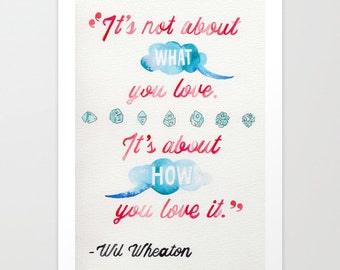 Wil Wheaton: It's not about what you love // Chromogenic Photographic Print