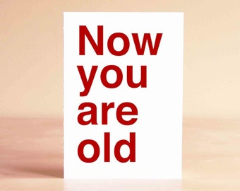 Funny Graduation Card - Funny Birthday Card - 30th Birthday Card - 40th Birthday Card - Now you are old