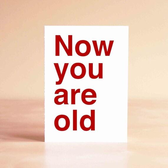 Funny Graduation Card - Funny Birthday Card - 30th Birthday Card - 40th Birthday Card - Now you are old