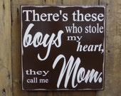 There's these boys who stole my heart they call me mom, custom wood sign, hand painted, home decor
